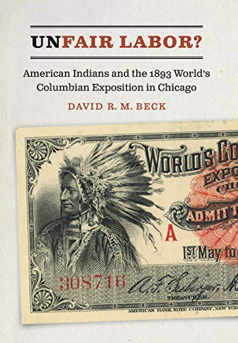 Unfair Labor?: American Indians and the 1893 World's Columbian Exposition in Chicago