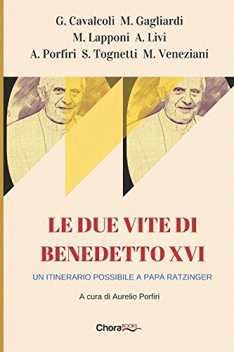 Le due vite di Benedetto XVI: Un itinerario possibile a Papa Ratzinger