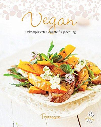 Vegan: Unkomplizierte Gerichte für jeden Tag