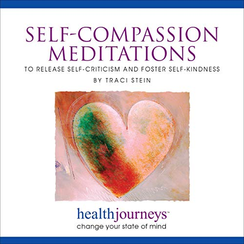 Self-Compassion Meditations to Release Self-Criticism and Foster Self-Kindness audiobook cover art