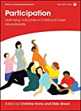 Participation: Optimising Outcomes in Childhood-Onset Neurodisability (Clinics in Developmental Medicine)