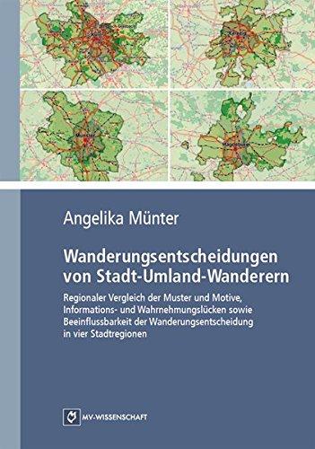 Wanderungsentscheidungen von Stadt-Umland-Wanderern: Regionaler Vergleich der Muster und Motive, Informations‐ und Wahrnehmungslücken sowie ... Wanderungsentscheidung in vier Stadtregionen