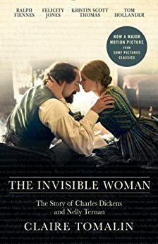The Invisible Woman: The Story of Nelly Ternan and Charles Dickens by [Claire Tomalin]