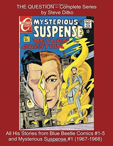 THE QUESTION - Complete Series by Steve Ditko -- All His Stories from Blue Beetle Comics #1-5 and Mysterious Suspense #1 (1967-1968) (Golden Age Reprints by StarSpan, Band 724)
