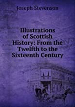 Illustrations of Scottish history, from the twelfth to the sixteenth century