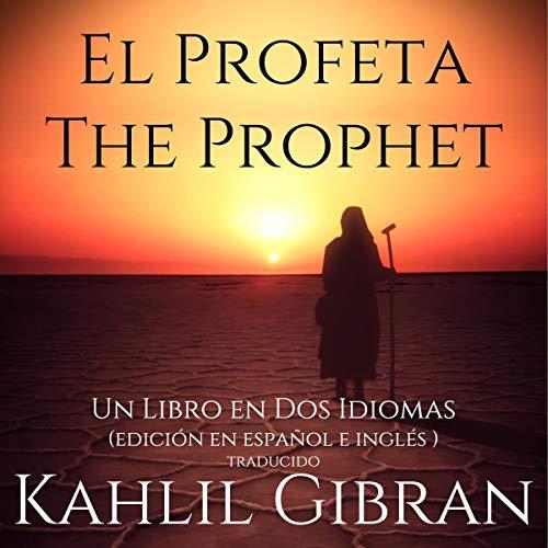 『El Profeta, The Prophet: Un Libro en dos Idiomas (Edición en español e inglés) Traducido』のカバーアート