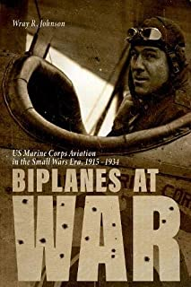 Biplanes at War: US Marine Corps Aviation in the Small Wars Era, 1915-1934 (Aviation and Air Power)