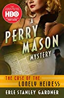 The Case of the Lonely Heiress (The Perry Mason Mysteries (2))