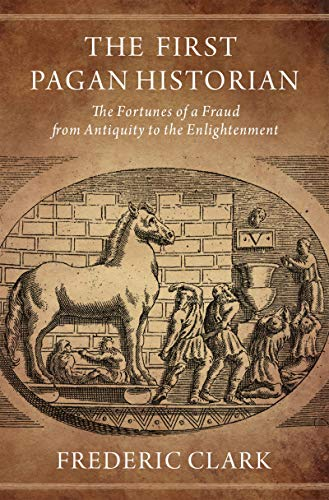 The First Pagan Historian: The Fortunes of a Fraud from Antiquity to the Enlightenment (English Edition)