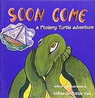 Soon Come: A Ptolemy Turtle Adventure 976610171X Book Cover