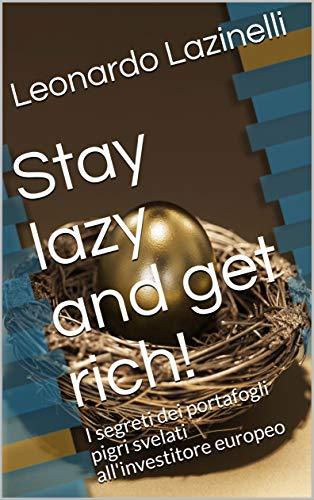 Stay lazy and get rich!: I segreti dei portafogli pigri svelati all'investitore europeo