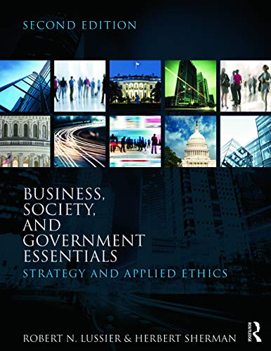 Compare Textbook Prices for Business, Society, and Government Essentials: Strategy and Applied Ethics 2 Edition ISBN 9780415622103 by Lussier, Robert N.,Sherman, Herbert