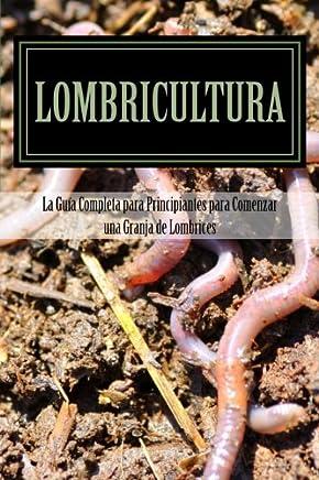 Lombricultura: La Guia Completa para Principiantes para Comenzar una Granja de Lombrices (Spanish Edition