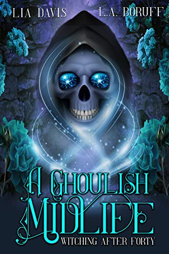 A Ghoulish Midlife: A Paranormal Women's Fiction Novel (Witching After Forty Book 1) by [Lia Davis, L.A. Boruff]