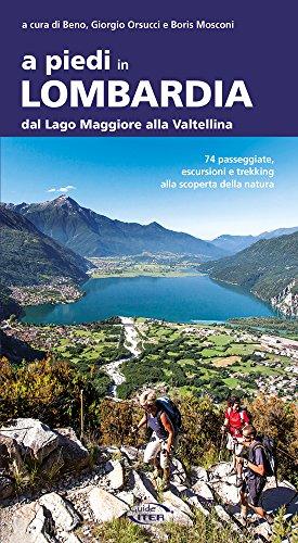 A piedi in Lombardia. Dal Lago Maggiore alla Valtellina. 74 passeggiate, escursioni e trekking alla scoperta della natura