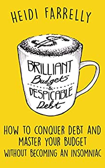 Brilliant Budgets and Despicable Debt: How to Conquer Debt and Master Your Budget- Without Becoming an Insomniac ($mall Change-Big Reward$ Book 1) by [Heidi Farrelly]