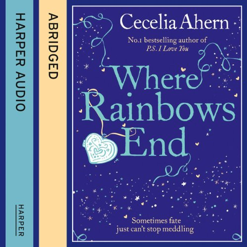 Where Rainbows End                   By:                                                                                                                                 Cecelia Ahern                               Narrated by:                                                                                                                                 Roger Rees,                                                                                        Moira Quirk                      Length: 5 hrs and 57 mins     47 ratings     Overall 4.6