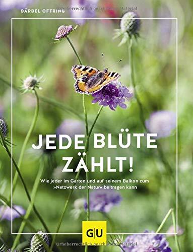 """Jede Blüte zählt!: Wie jeder auf seinem Balkon und im Garten zum """"Netzwerk der Natur"""" beitragen kann (GU Garten Extra)"""