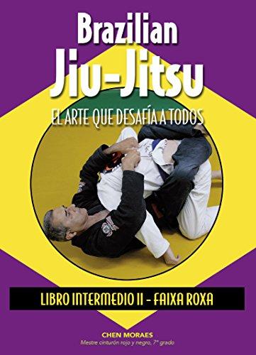 Brazilian Jiu-Jitsu. El arte que desafía a todos. Libro Intermedio II - Faixa Roxa (Artes Marciales)