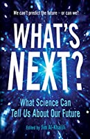 What's Next?: Even Scientists Can't Predict the Future - or Can They?