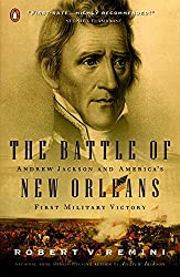 The Battle of New Orleans: Andrew Jackson and America's First Military Victory : Robert V. Remini