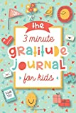 The 3 Minute Gratitude Journal for Kids: A Journal to Teach Children to