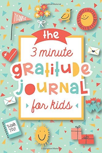 The 3 Minute Gratitude Journal for Kids: A Journal to Teach Children to Practice Gratitude and Mindf