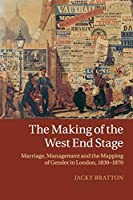 The Making of the West End Stage: Marriage, Management and the Mapping of Gender in London, 1830–1870