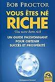 Vous êtes né riche - You were born rich - Un guide passionant pour obtenir succès et prospérité. - Macro éditions - 08/07/2016