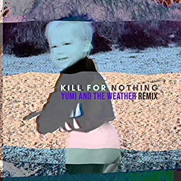 I Kill for Nothing (Yumi And The Weather Remix)