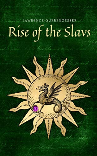 Rise of the Slavs: Slav mythology barbarians tribes Christianity History Perception throughout the ages Establishment of the state For Adults Part I (Slavs History Book 1)