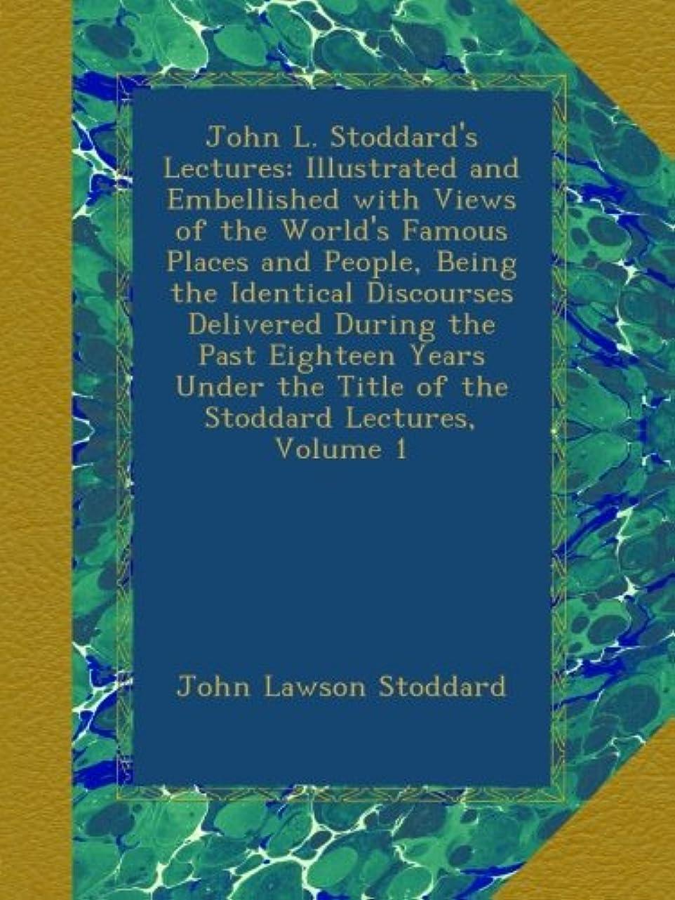 うまくいけば歴史的びっくりJohn L. Stoddard's Lectures: Illustrated and Embellished with Views of the World's Famous Places and People, Being the Identical Discourses Delivered During the Past Eighteen Years Under the Title of the Stoddard Lectures, Volume 1