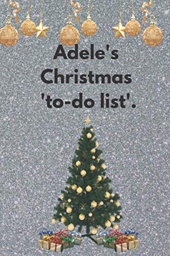 Adele's Christmas 'to-do list': A Xmas stocking filler for Adele, gift with Adele on it, Adele's Christmas to-do list notebook, Adele's Xmas to do ... 100 'to-do List' pages 6 X 9 inches