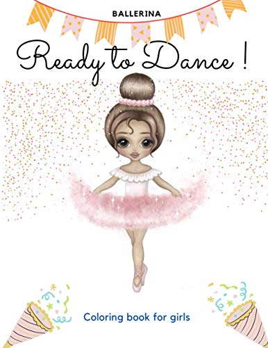 BALLERINA Ready to Dance Coloring book for girls: Amazing pictures of beautiful little ballerina to color for kids girls, 100 pictures, 8.5 * 11 inches