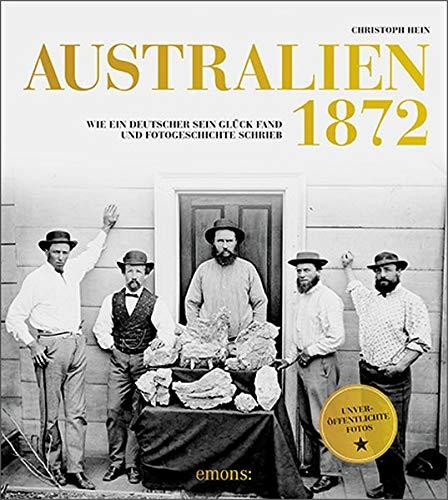 Australien 1872: Wie ein Deutscher sein Glück fand und Fotogeschichte schrieb