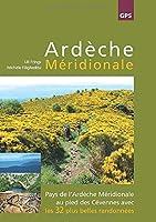 Ardèche Méridionale: Pays de l'Ardèche Méridionale au pied des Cévennes avec les 32 plus belles randonnées avec traces GPS
