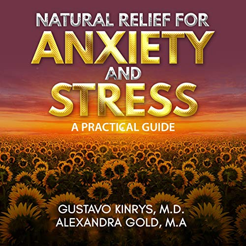 Natural Relief for Anxiety and Stress: A Practical Guide Audiobook By Gustavo Kinrys MD,                                                                                        Alexandra Gold MA cover art