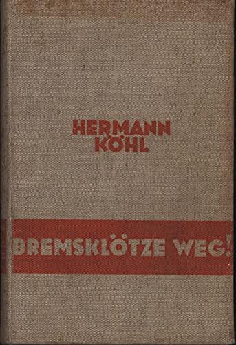 Bremsklötze weg ! - Das Lebensbuch eines deutschen Fliegers