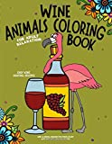 Wine Animals Coloring Book: Wine and Animal Designs for Stress Relief with Easy Wine Cocktail Recipes: Fun Coloring Gift Book For Adults