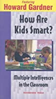 How Are Kids Smart?: Multiple Intelligences In The Classroom