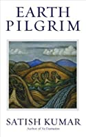 Earth Pilgrim by Satish Kumar(2009-09-01)