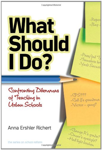 What Should I Do? Confronting Dilemmas of Teaching in Urban Schools (the series on school reform)