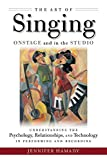 Image of The Art of Singing Onstage and in the Studio: Understanding the Psychology, Relationships and Technology in Performing and Recording (CHANT)
