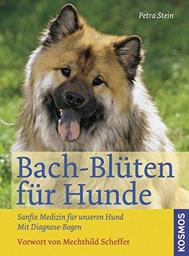 Stein, Petra:<br />Bach-Blüten für Hunde: Sanfte Medizin für unseren Hund. Mit Diagnose-Bogen