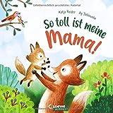 So toll ist meine Mama!: Bilderbuch zum Vorlesen ab 3 Jahre, Geschenk zum Muttertag (Loewe von Anfang an)