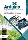 Arduino - Projekte für Haus und Garten: Das Einsteigerseminar