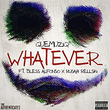 Whatever (feat. Bless Alfonso & Rugah Rellski)