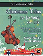 Christmas Trios for Two Violins and Cello: 24 Traditional Christmas Carols arranged especially for two violins and a cello - Grades 3-5 standard. Most ... keys. Score and a cello part for copying.