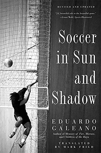 Compare Textbook Prices for Soccer in Sun and Shadow Revised, Updated ed. Edition ISBN 9781568584942 by Galeano, Eduardo