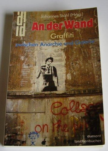 An der Wand. Graffiti zwischen Anarchie und Galerie.